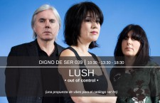 Digno de Ser 039: Lush – Out of Control