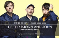 Digno de Ser 041: Peter Bjorn and John – What You Talking About?