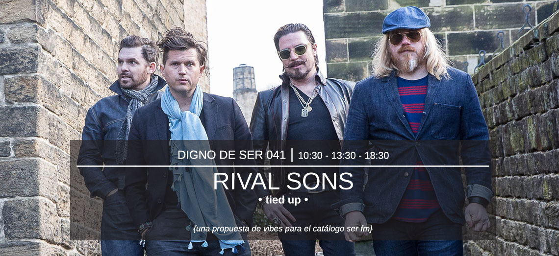 Digno de Ser 041: Rival Sons - Tied Up